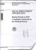 Equal employment opportunity : rising trends in EEO complaint caseloads in the federal sector : briefing report to Congressional requestors