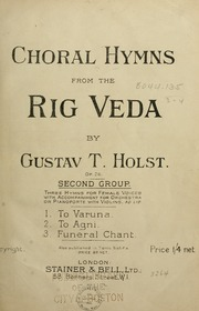 Choral hymns from the Rig Veda : Op. 26