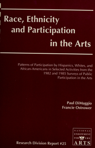 Race, ethnicity, and participation in the arts patterns of participation by Hispanics, Whites, and African-Americans in selected activities from the 1982 and 1985 surveys of public participation in the arts