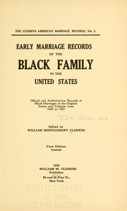 Early marriage records of the Black family in the United States : official and authoritative records of Black marriages in the original states and colonies from 1628 to 1865