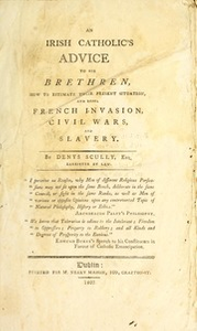An Irish Catholic's advice to his brethren : how to estimate their present situation, and repel French invasion, civil wars and slavery