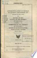 Affirmative action in District government employment act (Council act no. 1-87) and report of the Council of the District of Columbia as referred to the Committee on the District of Columbia, House of Representatives, Ninety-fourth Congress, second session [microform]