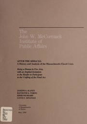 After the Miracle: A History and Analysis of the Massachusetts Fiscal Crisis: Being a Drama in Five Acts, with an Implied Invitation to the Reader to Participate in the Crafting of the Final Act