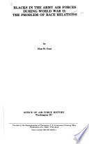 Blacks in the Army Air Forces during World War II : the problem of race relations