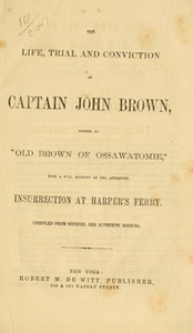 """The life, trial, and conviction of Captain John Brown, known as """"Old Brown of Ossawatomie,"""" with a full account of the attempted insurrection at Harper's Ferry"""