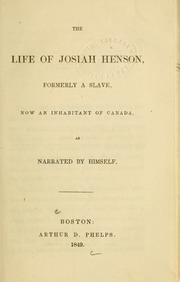 The life of Josiah Henson, : formerly a slave, now an inhabitant of Canada