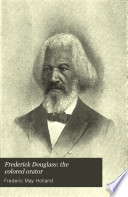 Frederick Douglass: the colored orator