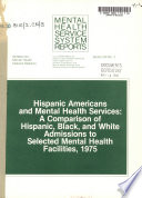 Hispanic Americans and mental health services : a comparison of Hispanic, black, and white admissions to selected mental health facilities, 1975