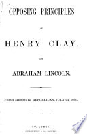 Opposing principles of Henry Clay, and Abraham Lincoln [microform]