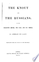 The knout and the Russians; or, The Muscovite empire, the Czar, and his people