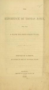 The experience of Thomas Jones, who was a slave for forty-three years