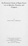 An economic study of Negro farmers as owners, tenants, and croppers; By Donald Dewey Scarborough; A thesis presented to the Faculty of the University of Georgia in partial fulfillment of the requirements for the degree of Master of Science in Agriculture. [Title page]