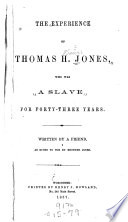 The experience of Thomas H. Jones : who was a slave for forty-three years