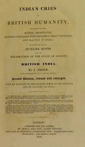 India's cries to British humanity, relative to the suttee, infanticide, British connexion with idolatry, ghaut murders, and slavery in India; : to which is added humane hints for the melioration of the state of society in British India.