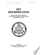 Sex discrimination : employment discrimination prohibited by Title VII of the Civil Rights Act of 1964, as amended, and the Equal Pay Act of 1963