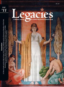 Legacies: A History Journal for Dallas and North Central Texas, Volume 23, Number 2, Fall 2011 Legacies: A History Journal for Dallas and North Central Texas