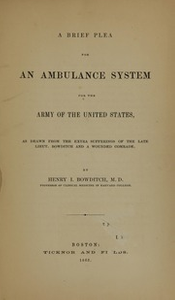 A brief plea for an ambulance system for the army of the United States : as drawn from the extra sufferings of the late Lieut. Bowditch and a wounded comrade