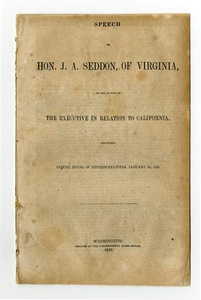 Speech of Hon. J.A. Seddon, of Virginia on the action of the Executive in relation to California : delivered in the House of Representatives, January 23, 1850