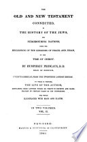 The Old and New Testament connected in the history of the Jews and neighbouring nations, from the declension of the kingdoms of Israel and Judah to the time of Christ