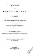 History of Wayne county, Indiana, from its first settlement to the present time : with numerous biographical and family sketches /