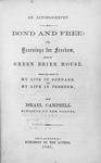 Bond and free: or, Yearnings for freedom, from my Green Brier House : Being the story of my life in bondage, and my life in freedom. [title page]