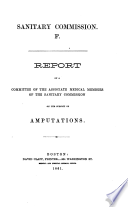 Report of a committee of the associate medical members of the Sanitary Commission : on the subject of amputations