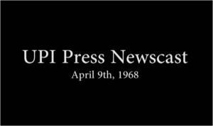 UPI Radio Network Newscasts, April 9th 1968