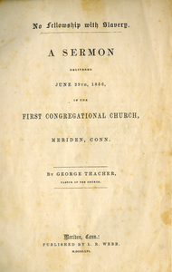 No fellowship with slavery: a sermon delivered, June 29th, 1856, in the First Congregational Church, Meriden, Conn